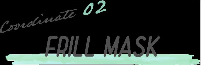 Coordinate 02 FRILL MASK